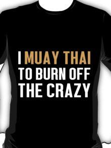 Burn Off The Crazy Muay Thai T-shirt T-Shirt