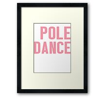 Burn Off The Crazy Pole Dance T-shirt Framed Print