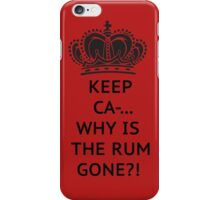 The rum is gone, WHY?! iPhone Case/Skin