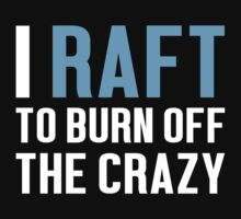 Burn Off The Crazy Raft T-shirt by musthavetshirts