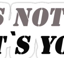 It`s not me it`s you! Sticker