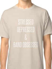stressed, depressed & band obsessed Classic T-Shirt
