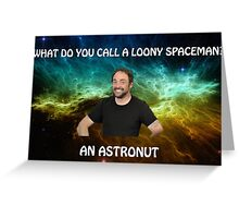 lame dad space joke with mark sheppard Greeting Card