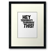 Team America: World Police - Hey Terrorist! Terrorise This! Framed Print
