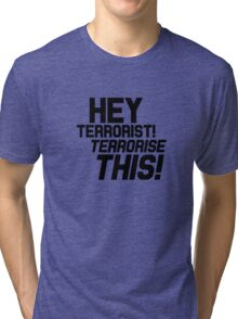 Team America: World Police - Hey Terrorist! Terrorise This! Tri-blend T-Shirt