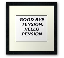 Good bye Tension, Hello Pension Framed Print