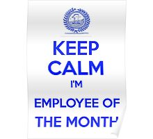 Keep calm, I'm employee of the month Poster
