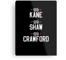 Kane, Shaw, and Craw Metal Print
