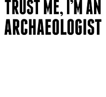 Trust Me I'm An Archaeologist by kwg2200