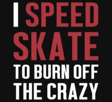 Burn Off The Crazy Speed Skate T-shirt by musthavetshirts