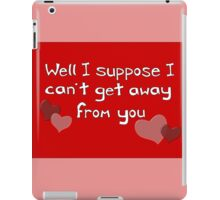 I can't get away from you! Funny Valentine design iPad Case/Skin