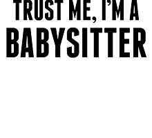 Trust Me I'm A Babysitter by kwg2200