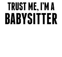 Trust Me I'm A Babysitter Photographic Print