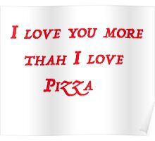 I love you more than I love pizza! Poster