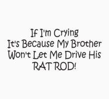 If Im Crying Its Because My Brother Wont Let Me Drive Him Rat Rod Baby Tee
