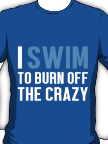 Burn Off The Crazy Swim T-shirt T-Shirt