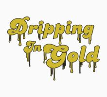 DRIPPING IN GOLD by cybersoul