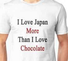 I Love Japan More Than I Love Chocolate  Unisex T-Shirt