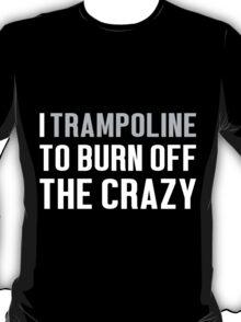 Burn Off The Crazy Trampoline T-shirt T-Shirt