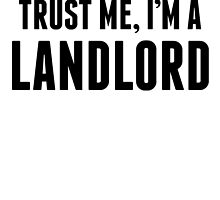 Trust Me I'm A Landlord by kwg2200