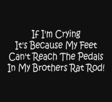 If Im Crying Its Because My Feet Cant Reach The Pedals In My Brothers Rat Rod One Piece - Short Sleeve