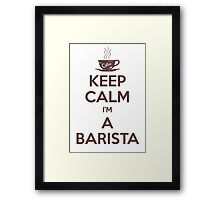Keep calm, I'm a barista Framed Print