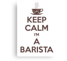 Keep calm, I'm a barista Canvas Print