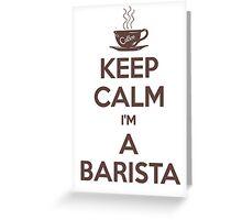 Keep calm, I'm a barista Greeting Card