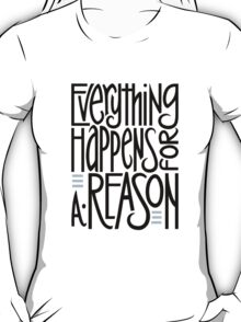 Everything Happens for a Reason T-shirt T-Shirt