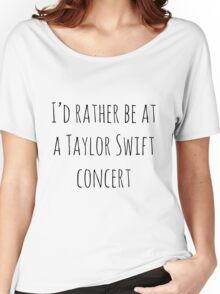 I'd rather be at a Taylor Swift concert Women's Relaxed Fit T-Shirt