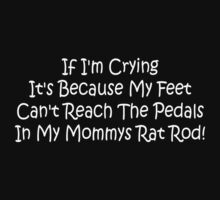 If Im Crying Its Because My Feet Cant Reach The Pedals In My Mommys Rat Rod One Piece - Long Sleeve