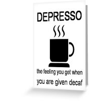 Depresso Greeting Card