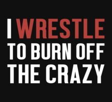 Burn Off The Crazy Wrestle T-shirt by musthavetshirts
