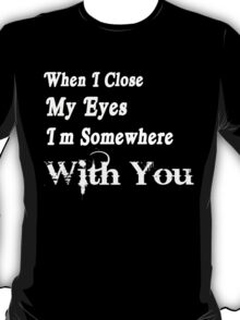 When I close my eyes I'm Somewhere with you T-shirts for Men T-Shirt