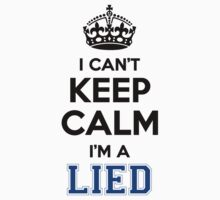 I cant keep calm Im a LIED by icant