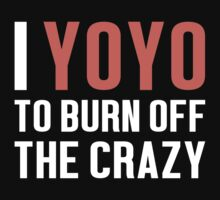 Burn Off The Crazy Yoyo T-shirt by musthavetshirts
