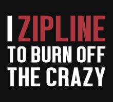 Burn Off The Crazy Zipline T-shirt by musthavetshirts