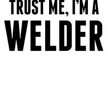 Trust Me I'm A Welder by kwg2200