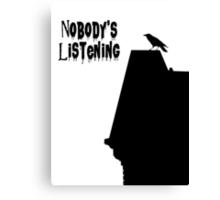 Nobody's Listening Canvas Print