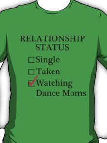 Relationship Status - Watching Dance Moms T-Shirt