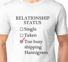 Relationship Status - Too Busy Shipping Hannigram Unisex T-Shirt