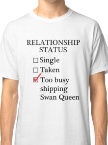 Relationship Status - Too Busy Shipping Swan Queen Classic T-Shirt