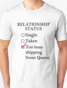 Relationship Status - Too Busy Shipping Swan Queen Unisex T-Shirt