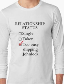 Relationship Status - Too Busy Shipping Johnlock Long Sleeve T-Shirt