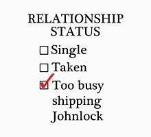 Relationship Status - Too Busy Shipping Johnlock Unisex T-Shirt
