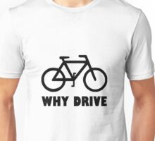 Why Drive Unisex T-Shirt