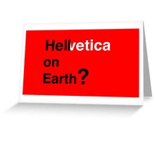 Helvetica - Hell on Earth? Greeting Card