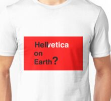 Helvetica - Hell on Earth? Unisex T-Shirt