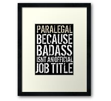 Hilarious 'Paralegal because Badass Isn't an Official Job Title' Tshirt, Accessories and Gifts Framed Print
