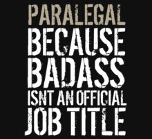 Hilarious 'Paralegal because Badass Isn't an Official Job Title' Tshirt, Accessories and Gifts by Albany Retro
